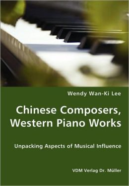 Chinese Composers, Western Piano Works - Unpacking Aspects Of Musical Influence