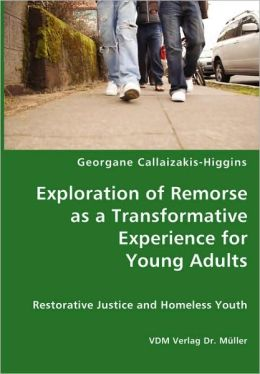 Exploration of Remorse as a Transformative Experience for Young Adults - Restorative Justice and Homeless Youth