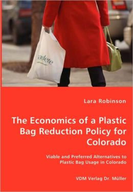 The Economics Of A Plastic Bag Reduction Policy For Colorado