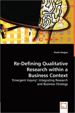Re-Defining Qualitative Research Within A Business Context