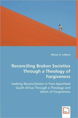 Reconciling Broken Societies Through A Theology Of Forgiveness