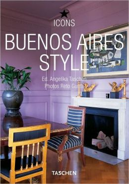 Style Buenos Aires: The Heart of Argentina. ICON