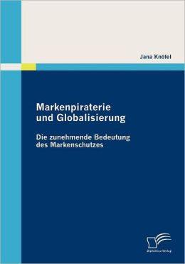 Markenpiraterie und Globalisierung: Die zunehmende Bedeutung des Markenschutzes