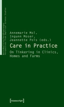 Care in Practice: On Tinkering in Clinics, Homes and Farms