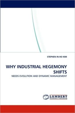 Why Industrial Hegemony Shifts