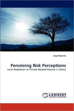 Perceiving Risk Perceptions
