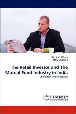 The Retail Investor and the Mutual Fund Industry in India