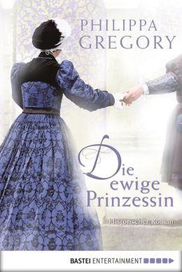 Die ewige Prinzessin: Historischer Roman