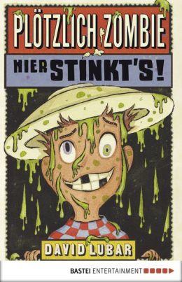 Plötzlich Zombie - Hier stinkt's!: Band 3