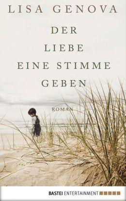 Der Liebe eine Stimme geben: Roman