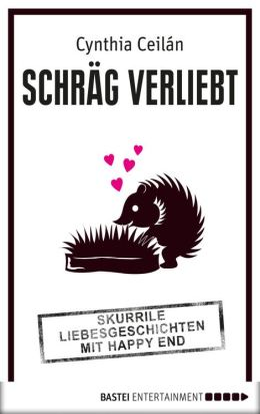 Schräg verliebt: Skurrile Liebesgeschichten mit Happy End