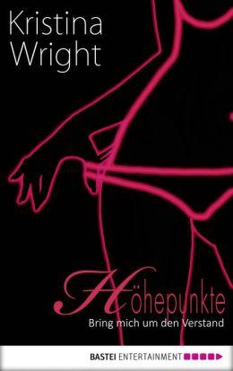 Höhepunkte - Bring mich um den Verstand: Erotische Storys