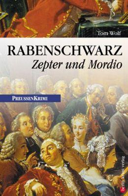 Rabenschwarz - Zepter und Mordio: Preußen Krimi (anno 1766)