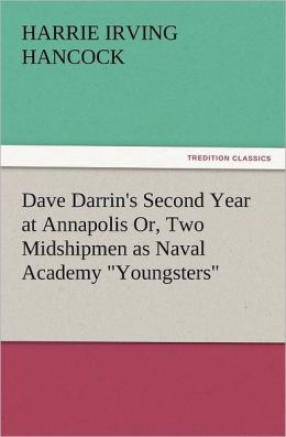 Dave Darrin's Second Year at Annapolis Or, Two Midshipmen as Naval Academy Youngsters