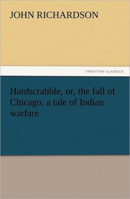 Hardscrabble, Or, the Fall of Chicago. a Tale of Indian Warfare