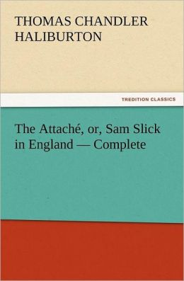 The Attach , Or, Sam Slick In England - Complete
