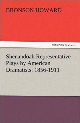 Shenandoah Representative Plays by American Dramatists: 1856-1911