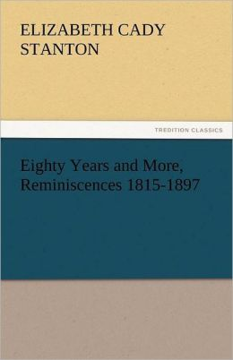 Eighty Years And More, Reminiscences 1815-1897