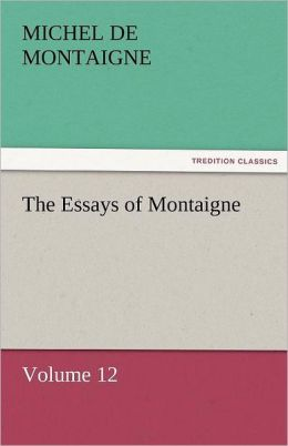 The Essays Of Montaigne Volume 12