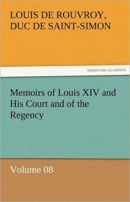 Memoirs of Louis XIV and His Court and of the Regency - Volume 08