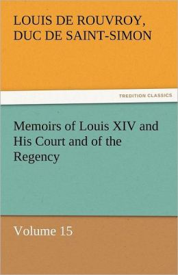 Memoirs of Louis XIV and His Court and of the Regency - Volume 15