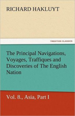 The Principal Navigations, Voyages, Traffiques and Discoveries of the English Nation - Volume 08 Asia, Part I