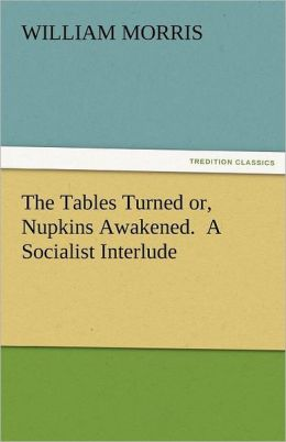 The Tables Turned Or, Nupkins Awakened. a Socialist Interlude