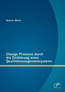 Change Prozesse durch die Einf hrung eines Qualit tmanagementsystems