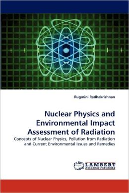 Nuclear Physics And Environmental Impact Assessment Of Radiation
