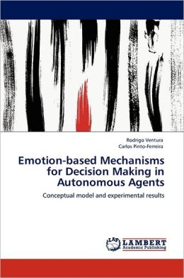 Emotion-Based Mechanisms For Decision Making In Autonomous Agents