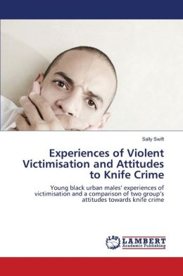 Experiences Of Violent Victimisation And Attitudes To Knife Crime