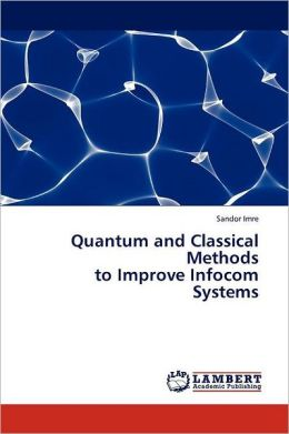 Quantum And Classical Methods To Improve Infocom Systems