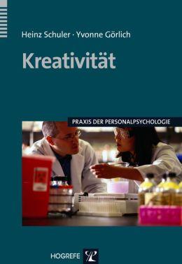 Kreativität: Ursachen, Messung, Förderung und Umsetzung in Innovation