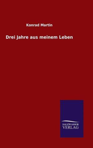 9783846082287 - Konrad Martin: Drei Jahre aus meinem Leben - Book
