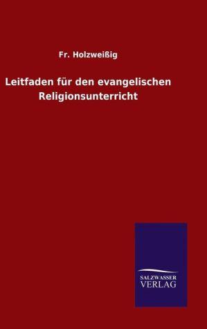 9783846082317 - Fr. Holzwei ig: Leitfaden f r den evangelischen Religionsunterricht - Book