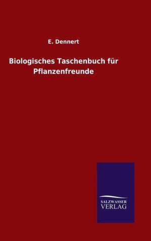 9783846082577 - E. Dennert: Biologisches Taschenbuch f r Pflanzenfreunde - 书