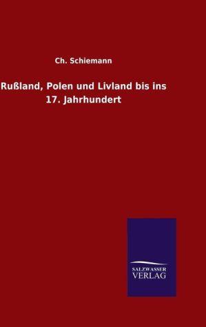 9783846082713 - Ch. Schiemann: Ru land, Polen und Livland bis ins 17. Jahrhundert - كتاب