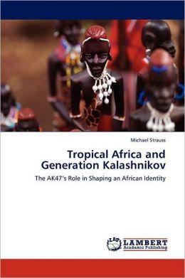 Tropical Africa And Generation Kalashnikov