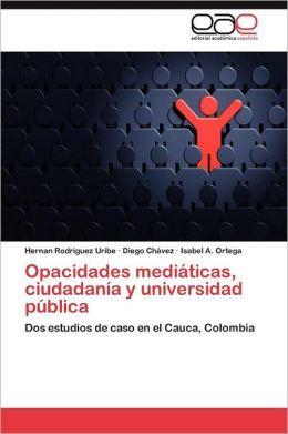 Opacidades Mediaticas, Ciudadania y Universidad Publica