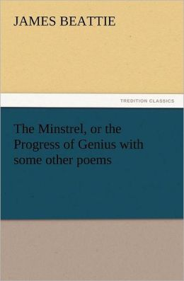 The Minstrel, or the Progress of Genius with Some Other Poems