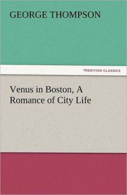 Venus in Boston, a Romance of City Life