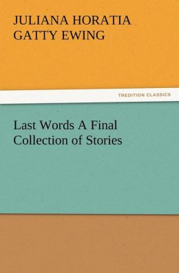 Last Words a Final Collection of Stories