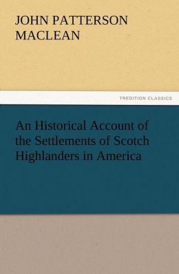 An Historical Account of the Settlements of Scotch Highlanders in America