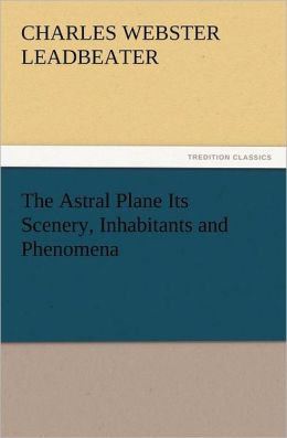 The Astral Plane Its Scenery, Inhabitants and Phenomena