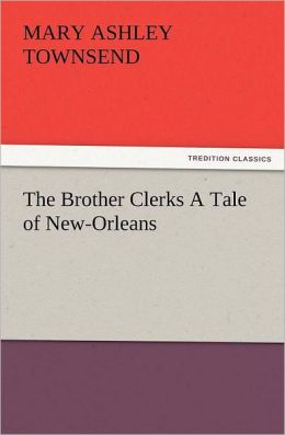The Brother Clerks a Tale of New-Orleans