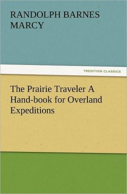 The Prairie Traveler a Hand-Book for Overland Expeditions