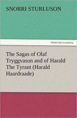 The Sagas of Olaf Tryggvason and of Harald the Tyrant (Harald Haardraade)