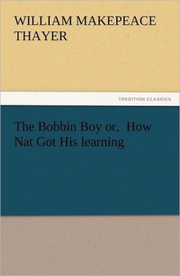 The Bobbin Boy Or, How Nat Got His Learning