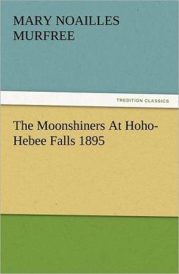 The Moonshiners At Hoho-Hebee Falls - 1895 Mary Noailles Murfree