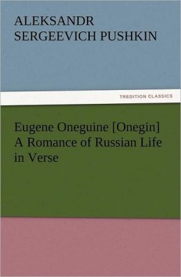 Eugene Oneguine [Onegin] A Romance Of Russian Life In Verse